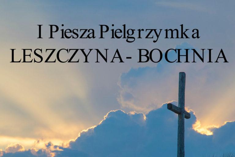 I Piesza Pielgrzymka: Leszczyna - Bochnia