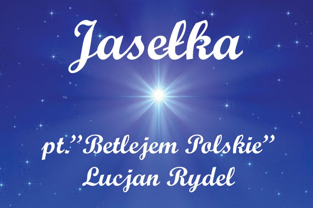 "Jasełka pt. ""Betlejem Polskie"""
